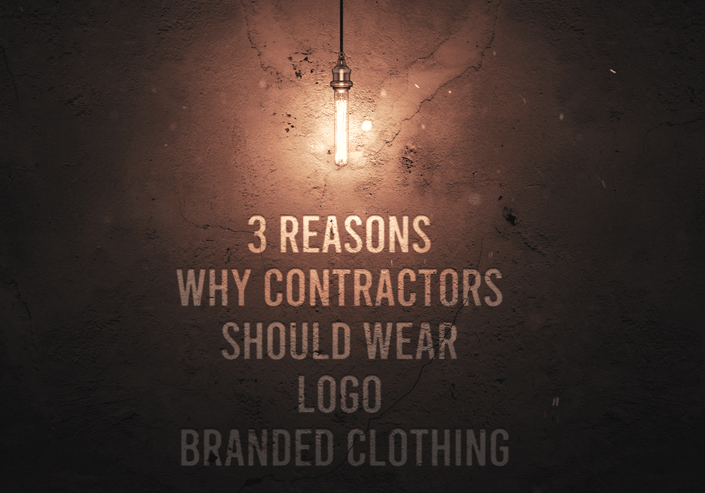 Reasons Why Contractors Should Wear Logo Branded Clothing