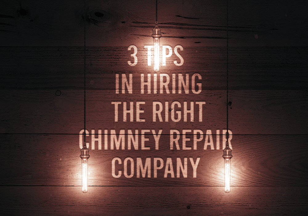3 Tips In Hiring The Right Chimney Repair Company
